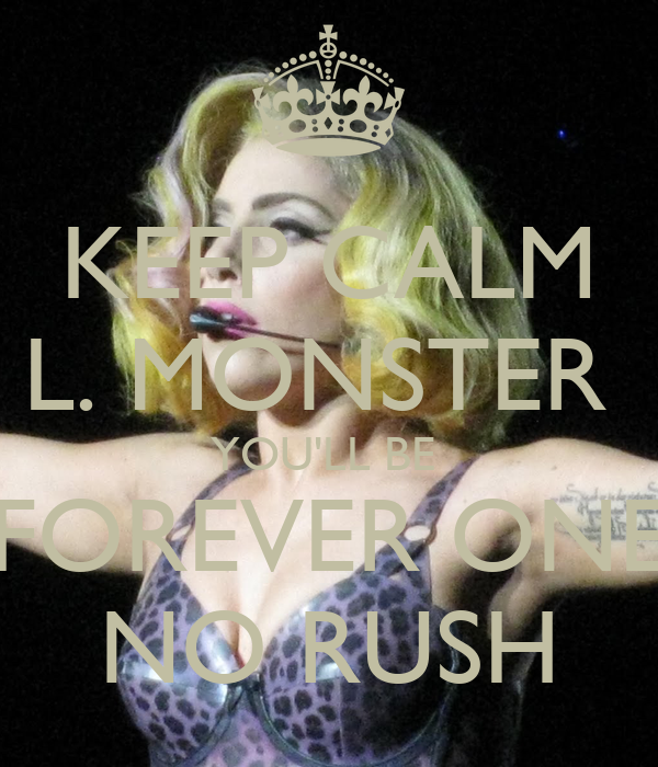 KEEP CALM L. MONSTER  YOU'LL BE  FOREVER ONE NO RUSH