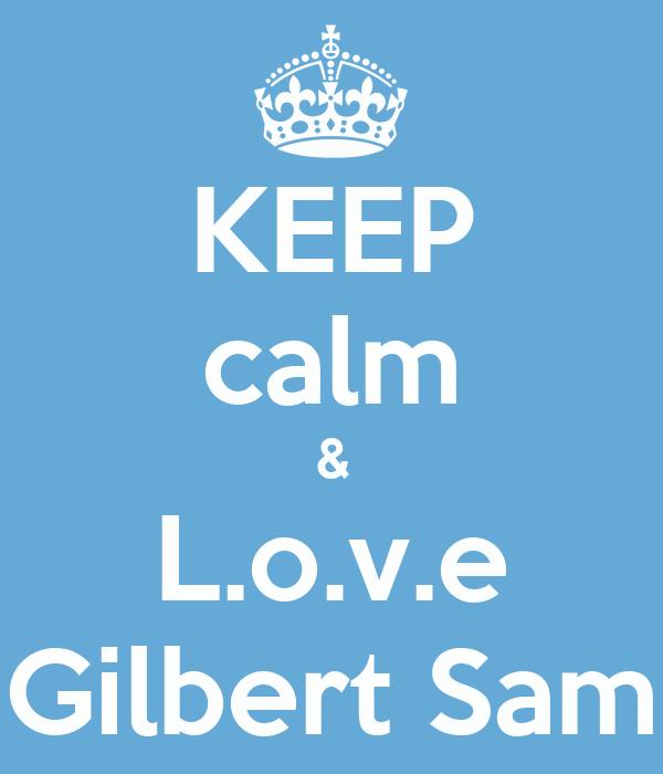 KEEP calm & L.o.v.e Gilbert Sam