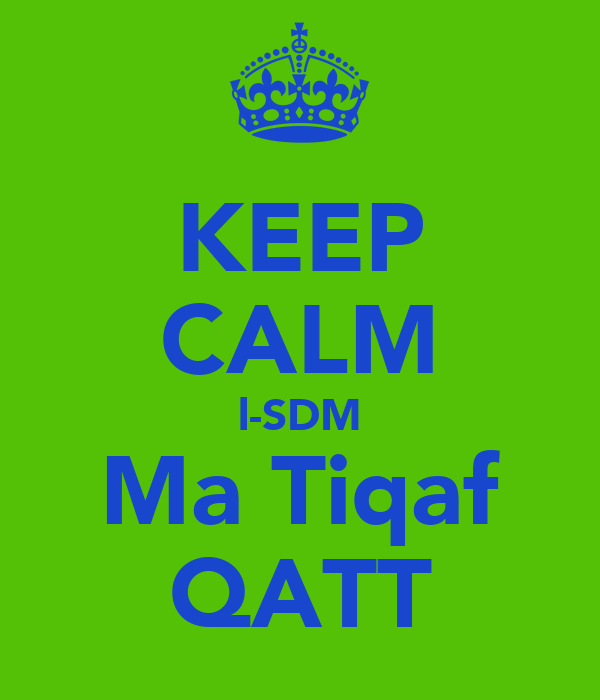 KEEP CALM l-SDM Ma Tiqaf QATT