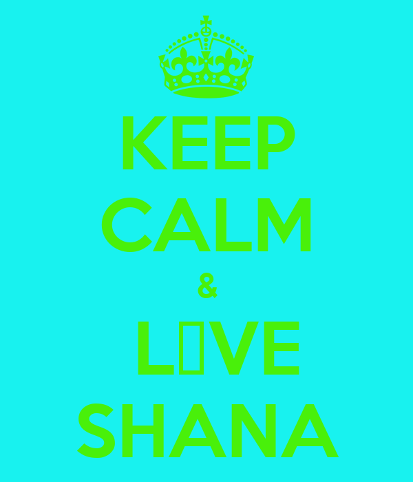 KEEP CALM &  L♡VE SHANA