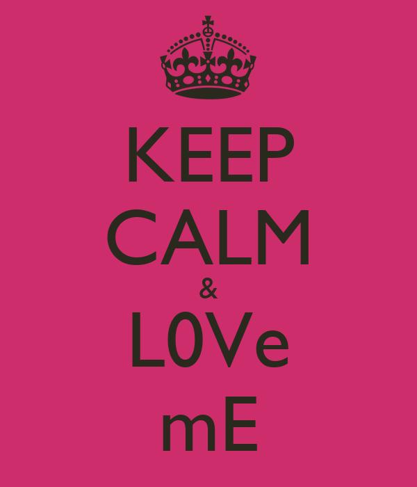 KEEP CALM & L0Ve mE