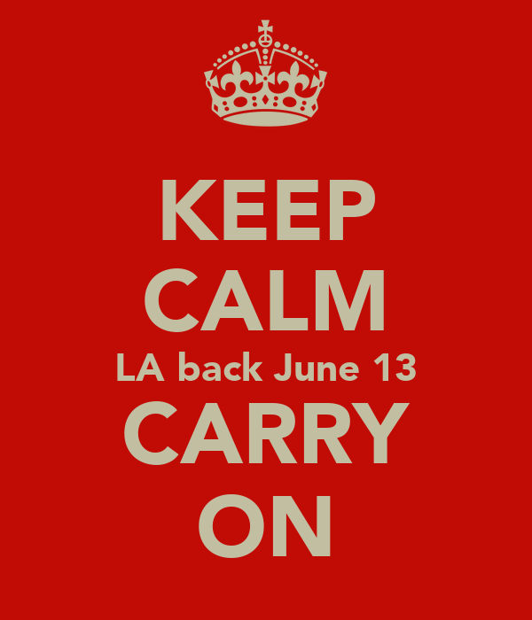 KEEP CALM LA back June 13 CARRY ON