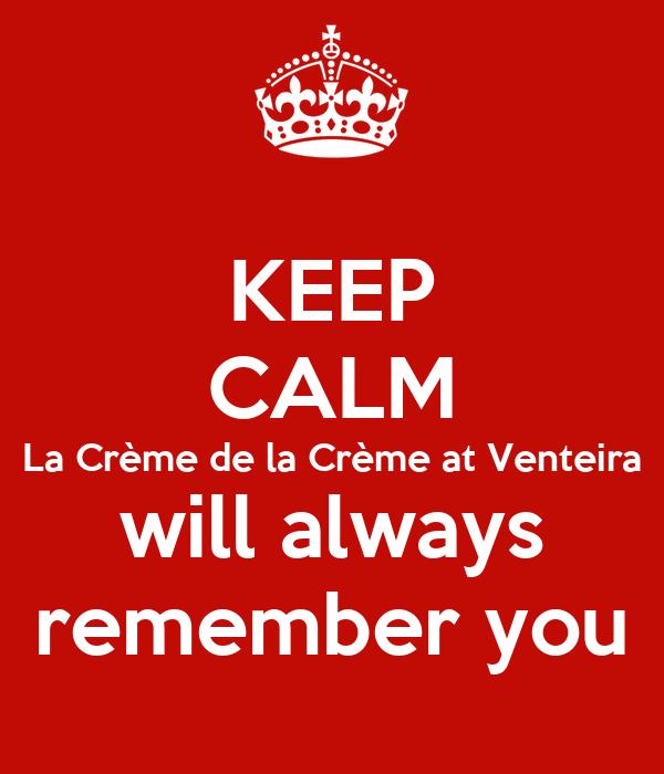 KEEP CALM La Crème de la Crème at Venteira will always remember you