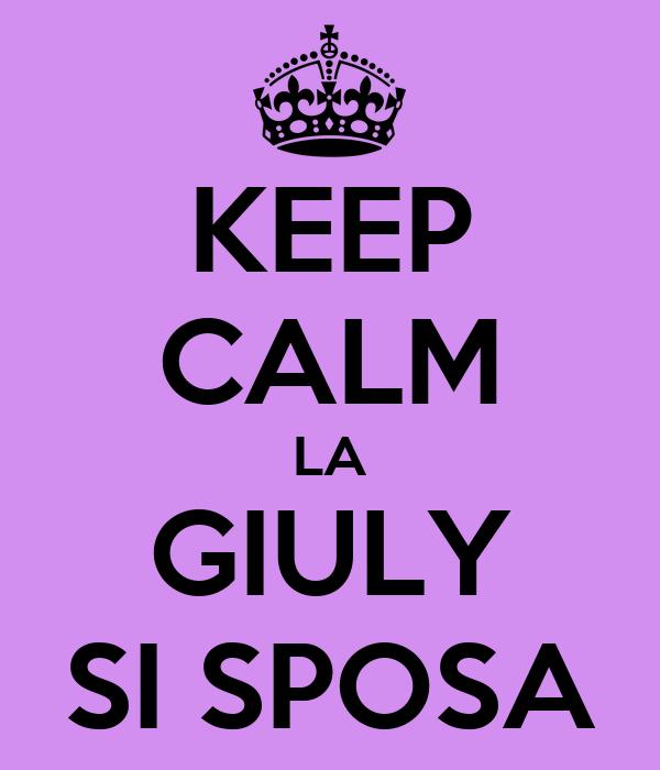 KEEP CALM LA GIULY SI SPOSA