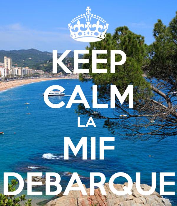KEEP CALM LA  MIF DEBARQUE
