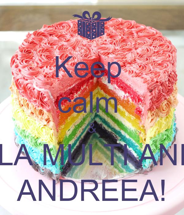 Keep  calm  & LA MULTI ANI ANDREEA!