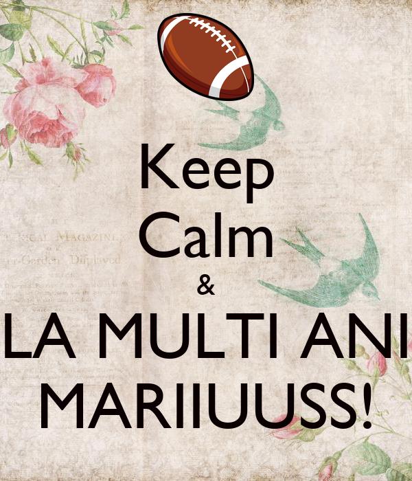 Keep Calm & LA MULTI ANI MARIIUUSS!