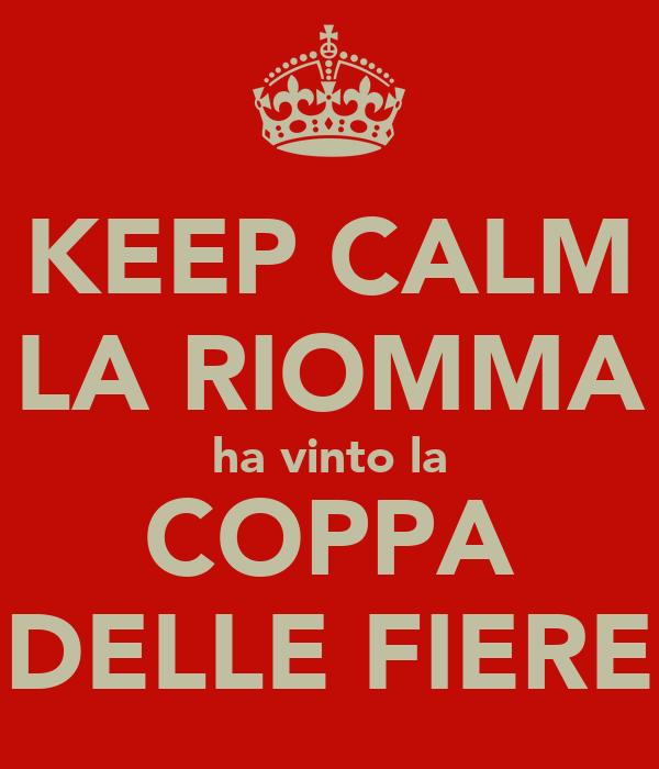 KEEP CALM LA RIOMMA ha vinto la COPPA DELLE FIERE