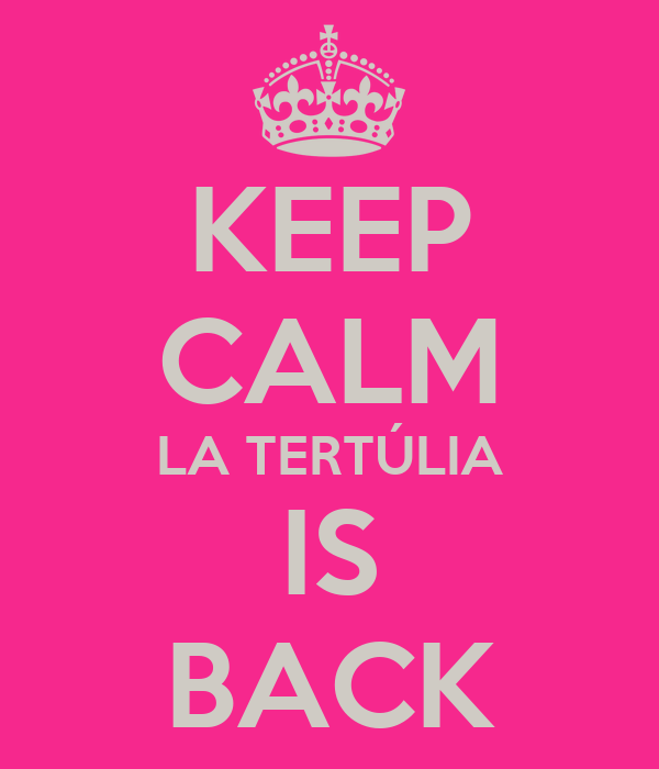 KEEP CALM LA TERTÚLIA IS BACK