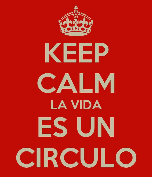 KEEP CALM LA VIDA ES UN CIRCULO