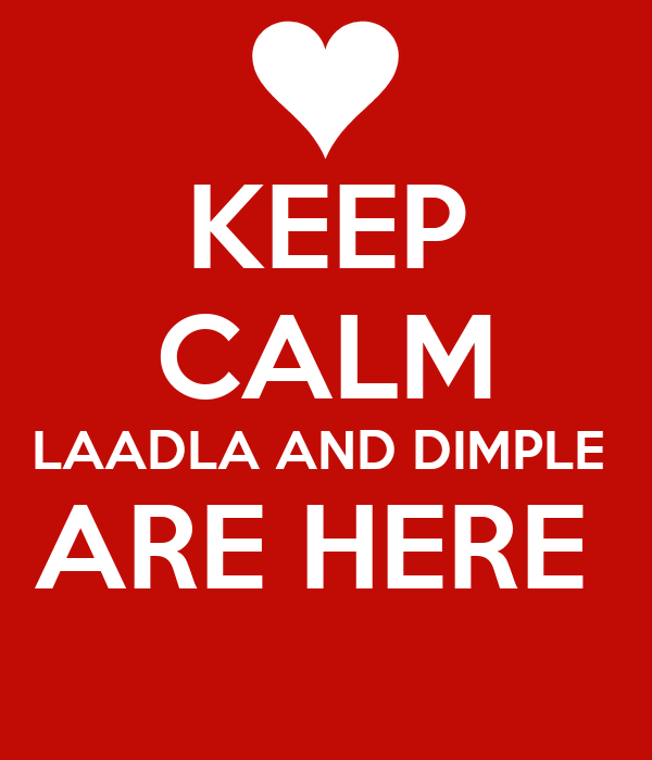 KEEP CALM LAADLA AND DIMPLE  ARE HERE
