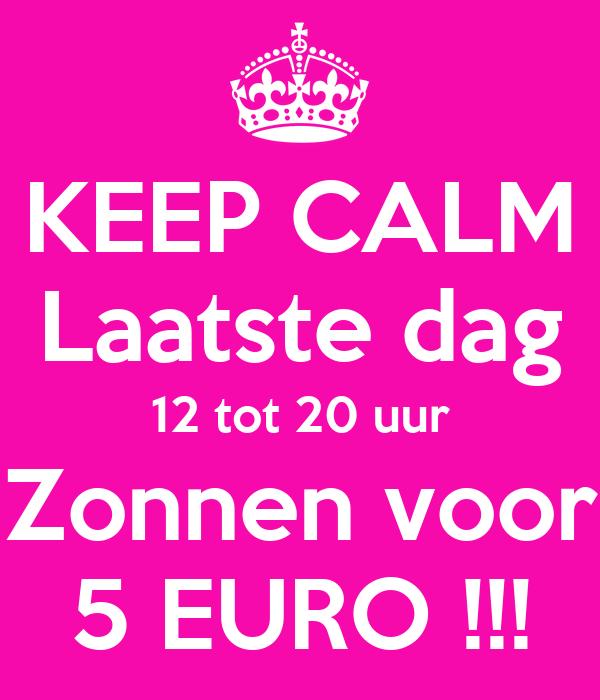 KEEP CALM Laatste dag 12 tot 20 uur Zonnen voor 5 EURO !!!