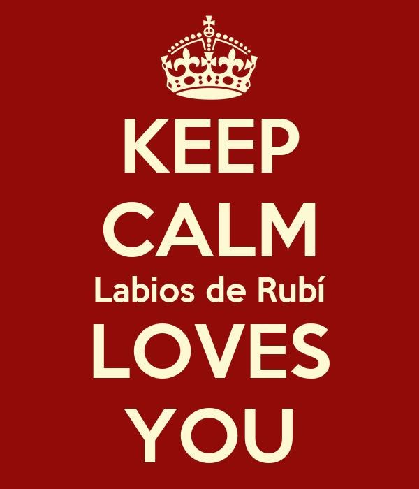KEEP CALM Labios de Rubí LOVES YOU