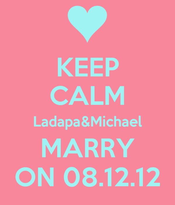 KEEP CALM Ladapa&Michael MARRY ON 08.12.12