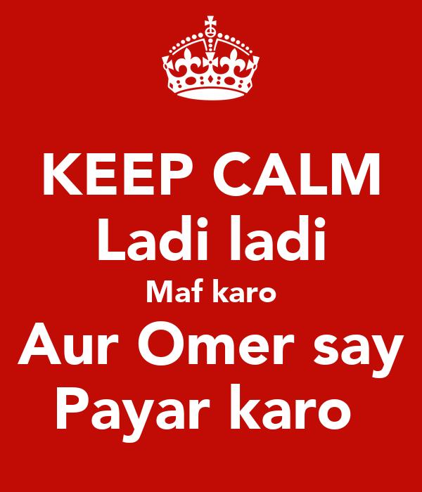 KEEP CALM Ladi ladi Maf karo  Aur Omer say  Payar karo