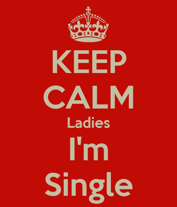 KEEP CALM Ladies I'm Single