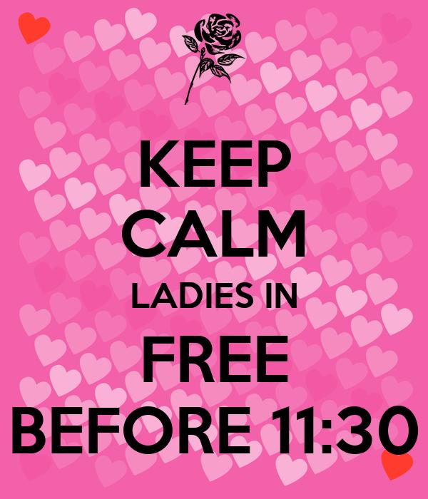 KEEP CALM LADIES IN FREE BEFORE 11:30