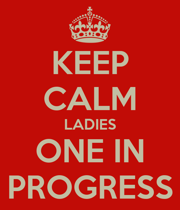 KEEP CALM LADIES ONE IN PROGRESS