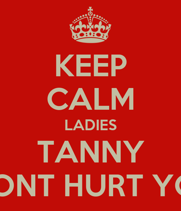 KEEP CALM LADIES TANNY WONT HURT YOU