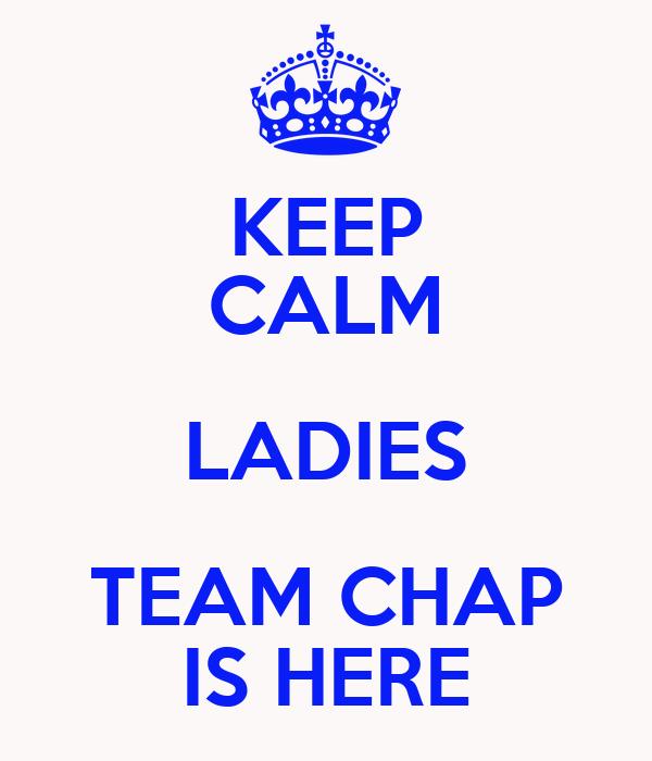 KEEP CALM LADIES TEAM CHAP IS HERE