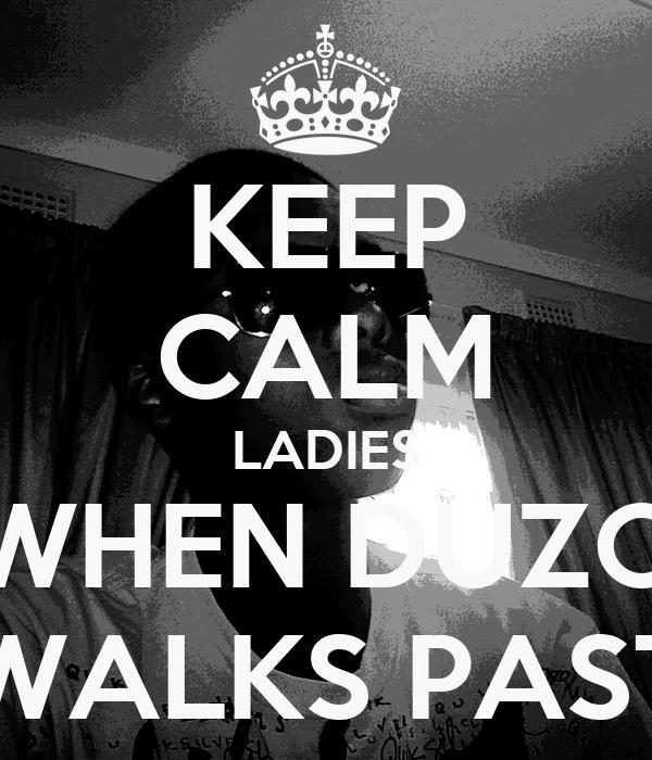 KEEP CALM LADIES WHEN DUZO WALKS PAST