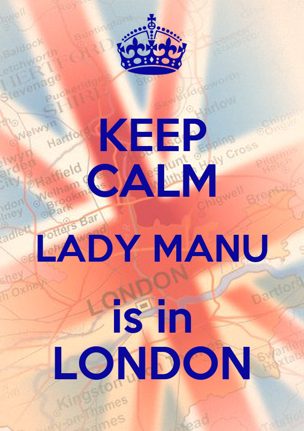 KEEP CALM LADY MANU is in LONDON