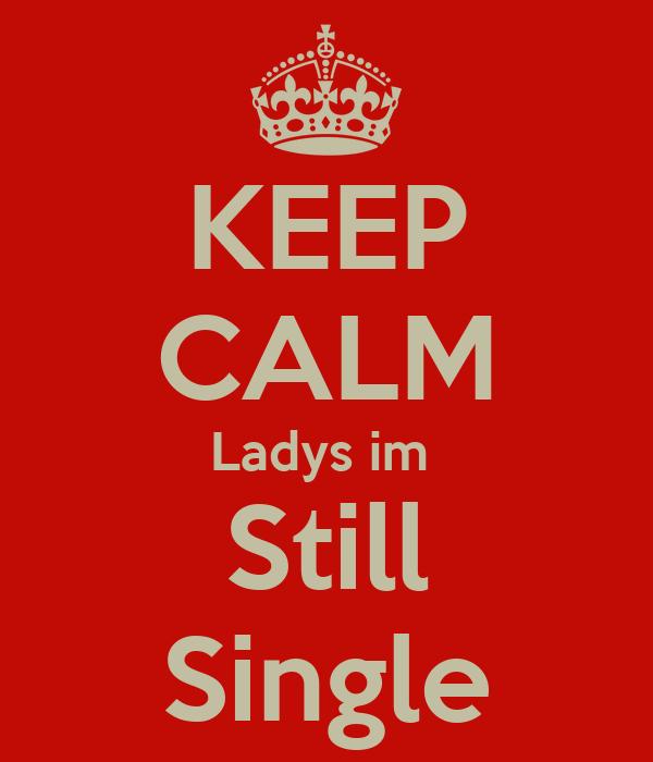 KEEP CALM Ladys im  Still Single