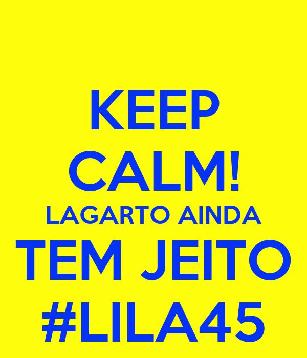 KEEP CALM! LAGARTO AINDA TEM JEITO #LILA45