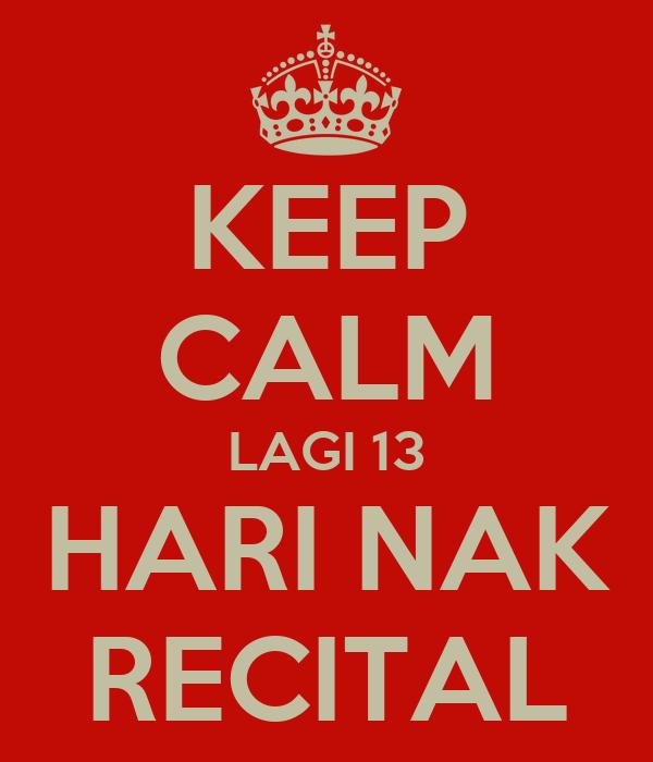 KEEP CALM LAGI 13 HARI NAK RECITAL