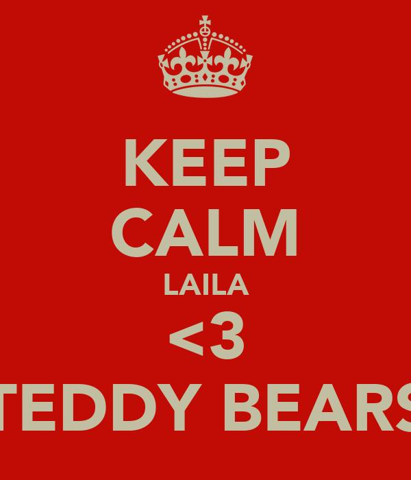 KEEP CALM LAILA <3 TEDDY BEARS