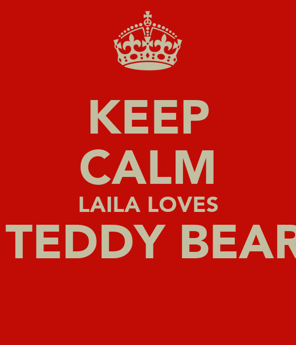 KEEP CALM LAILA LOVES  TEDDY BEAR