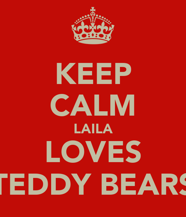 KEEP CALM LAILA LOVES TEDDY BEARS