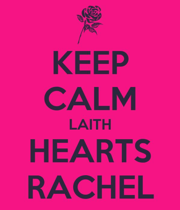 KEEP CALM LAITH HEARTS RACHEL