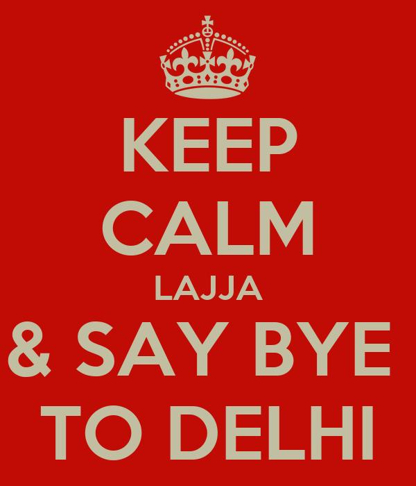 KEEP CALM LAJJA & SAY BYE  TO DELHI