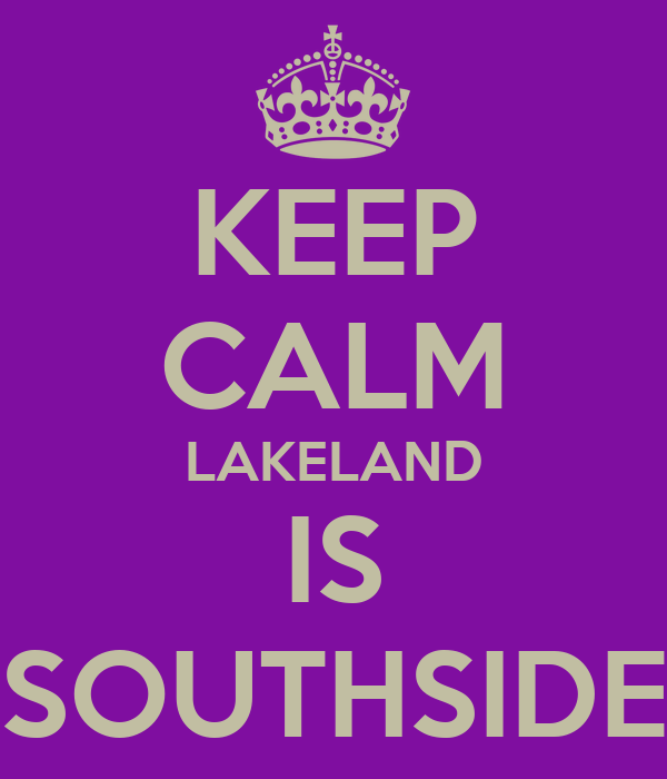 KEEP CALM LAKELAND IS SOUTHSIDE