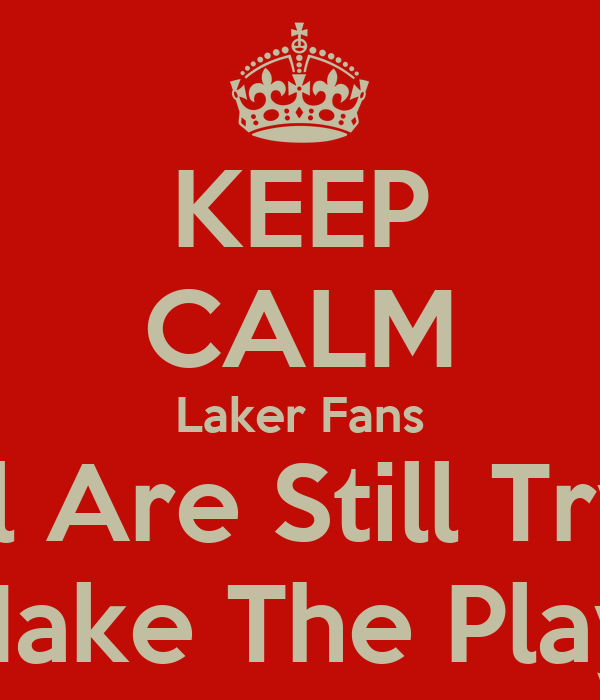 KEEP CALM Laker Fans Y'all Are Still Trying To Make The Playoffs
