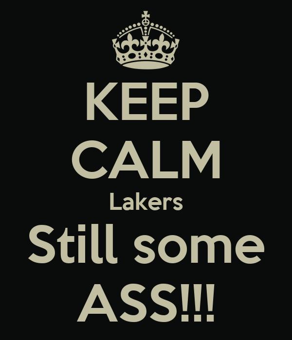 KEEP CALM Lakers Still some ASS!!!