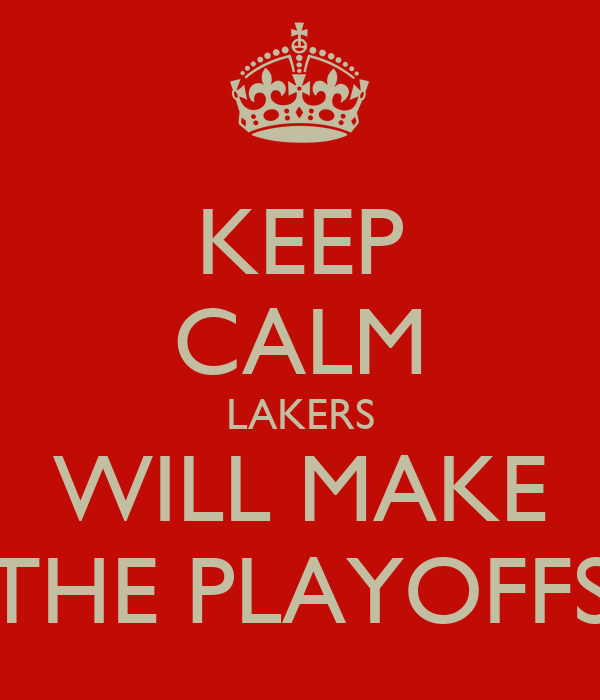 KEEP CALM LAKERS WILL MAKE THE PLAYOFFS
