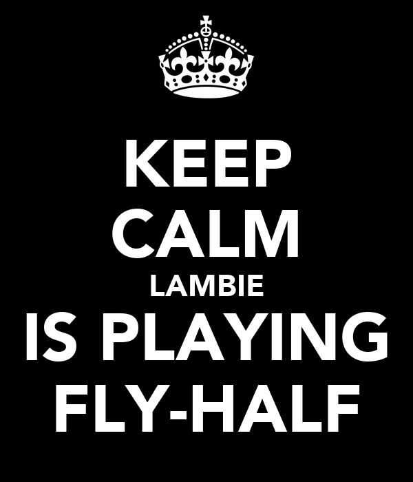 KEEP CALM LAMBIE IS PLAYING FLY-HALF