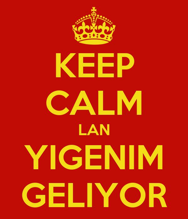 KEEP CALM LAN YIGENIM GELIYOR