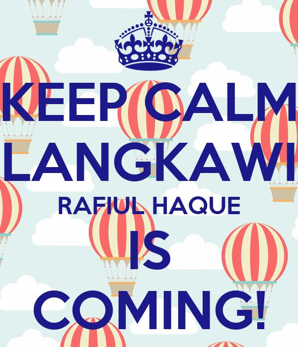 KEEP CALM LANGKAWI RAFIUL HAQUE IS COMING!