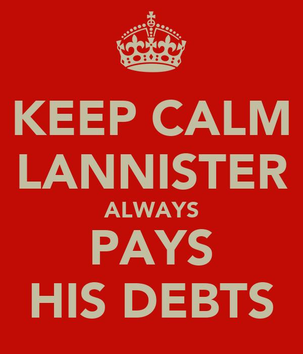 KEEP CALM LANNISTER ALWAYS PAYS HIS DEBTS