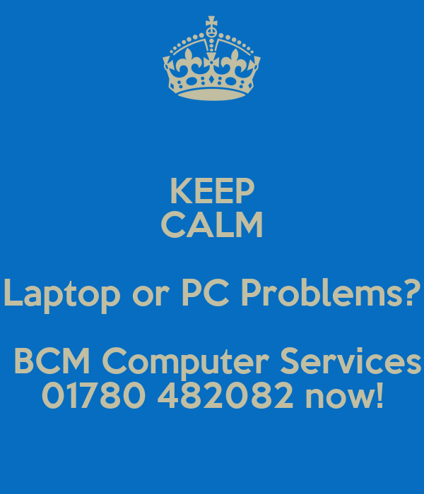 KEEP CALM Laptop or PC Problems?  BCM Computer Services 01780 482082 now!