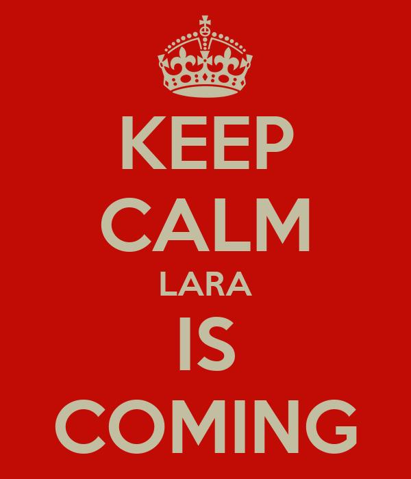 KEEP CALM LARA IS COMING