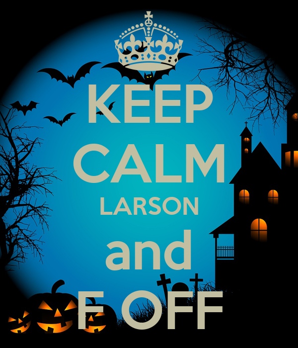 KEEP CALM LARSON and F OFF