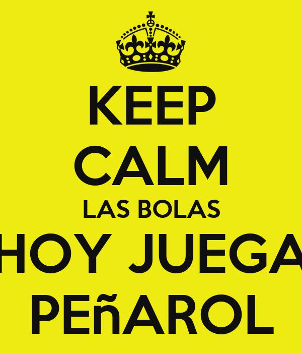 KEEP CALM LAS BOLAS HOY JUEGA PEñAROL