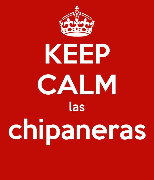 KEEP CALM las chipaneras