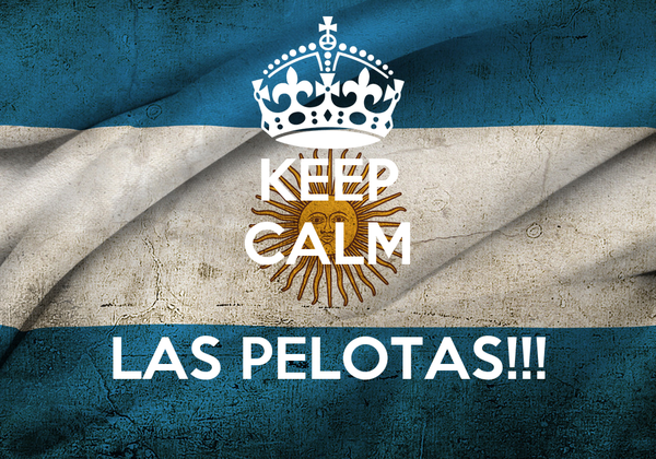 KEEP CALM  LAS PELOTAS!!!
