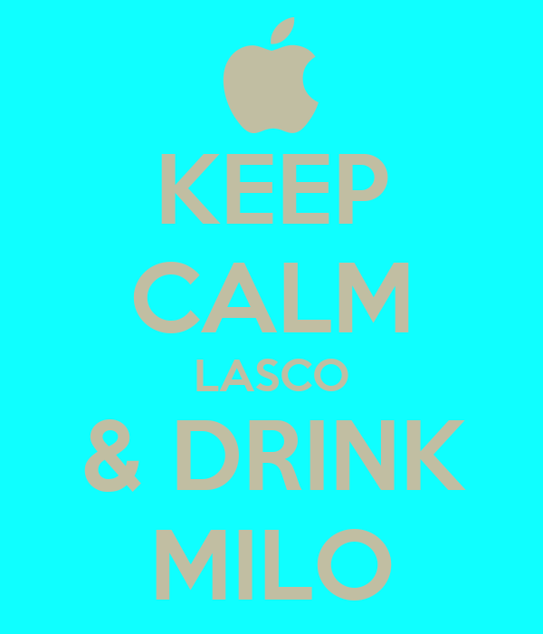 KEEP CALM LASCO & DRINK MILO