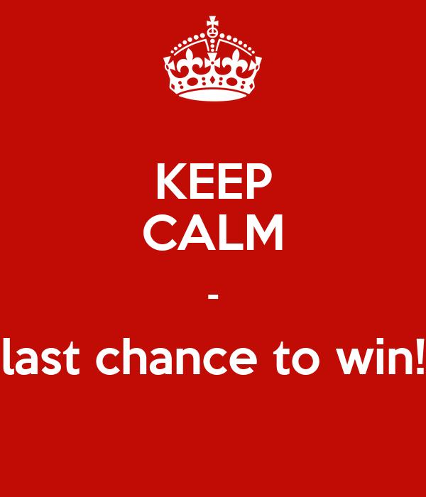 KEEP CALM - last chance to win!